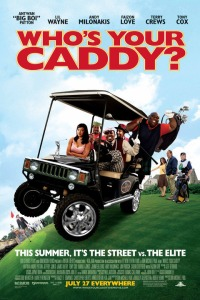 Who's Your Caddy? (2007) Directed by Don Michael Paul Shown: poster art
